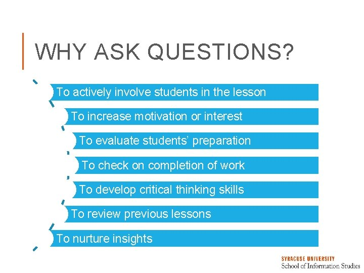 WHY ASK QUESTIONS? To actively involve students in the lesson To increase motivation or
