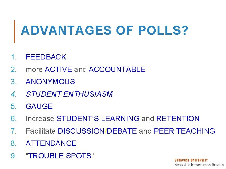 ADVANTAGES OF POLLS? 1. FEEDBACK 2. more ACTIVE and ACCOUNTABLE 3. ANONYMOUS 4. STUDENT