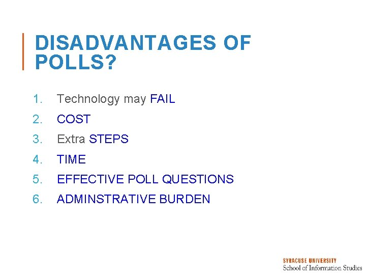 DISADVANTAGES OF POLLS? 1. Technology may FAIL 2. COST 3. Extra STEPS 4. TIME