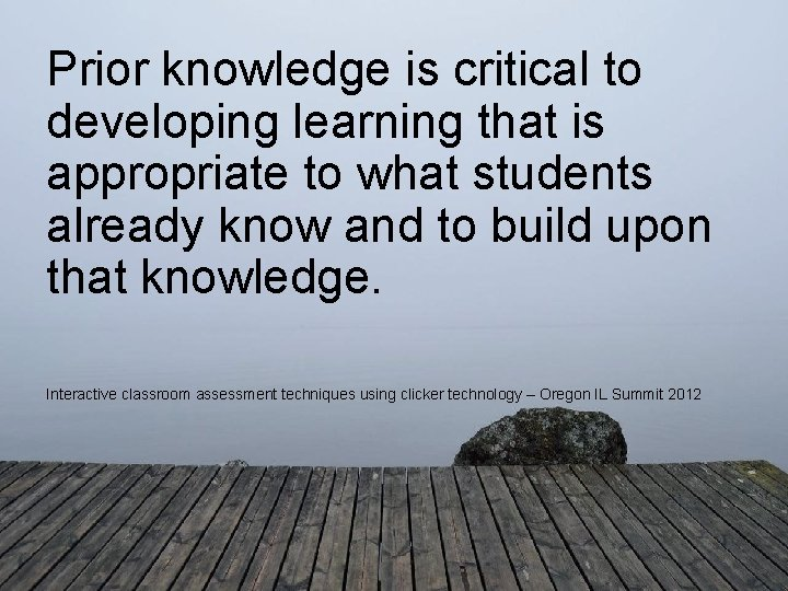 Prior knowledge is critical to developing learning that is appropriate to what students already