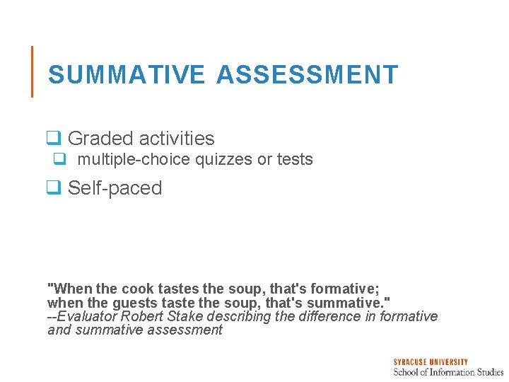 """SUMMATIVE ASSESSMENT q Graded activities q multiple-choice quizzes or tests q Self-paced """"When the"""