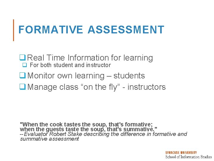 FORMATIVE ASSESSMENT q Real Time Information for learning q For both student and instructor