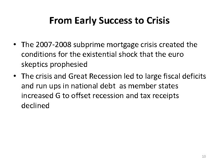 From Early Success to Crisis • The 2007 -2008 subprime mortgage crisis created the