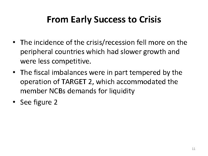 From Early Success to Crisis • The incidence of the crisis/recession fell more on