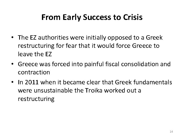From Early Success to Crisis • The EZ authorities were initially opposed to a