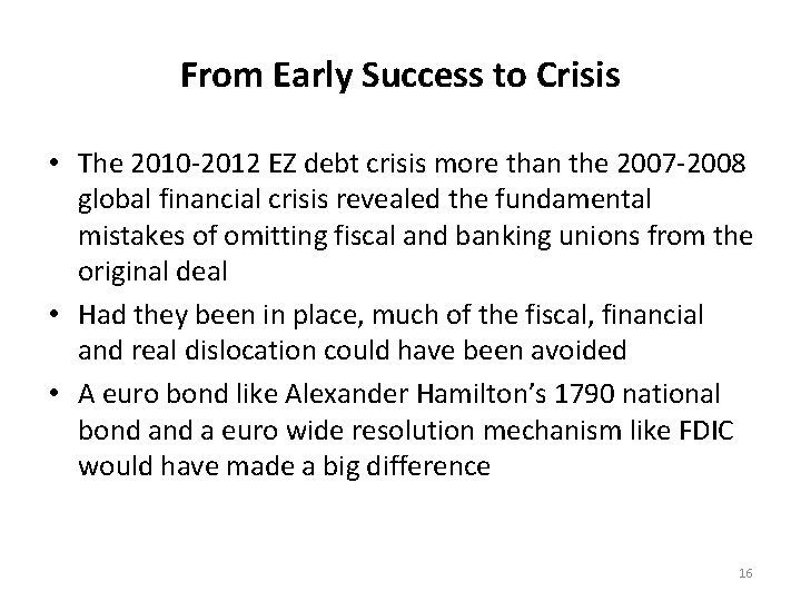 From Early Success to Crisis • The 2010 -2012 EZ debt crisis more than