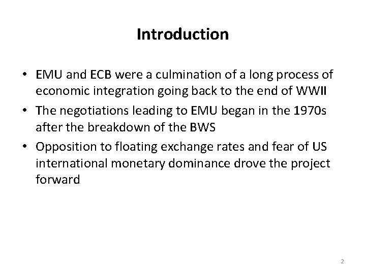 Introduction • EMU and ECB were a culmination of a long process of economic