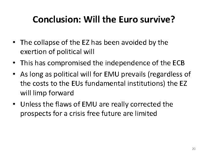 Conclusion: Will the Euro survive? • The collapse of the EZ has been avoided