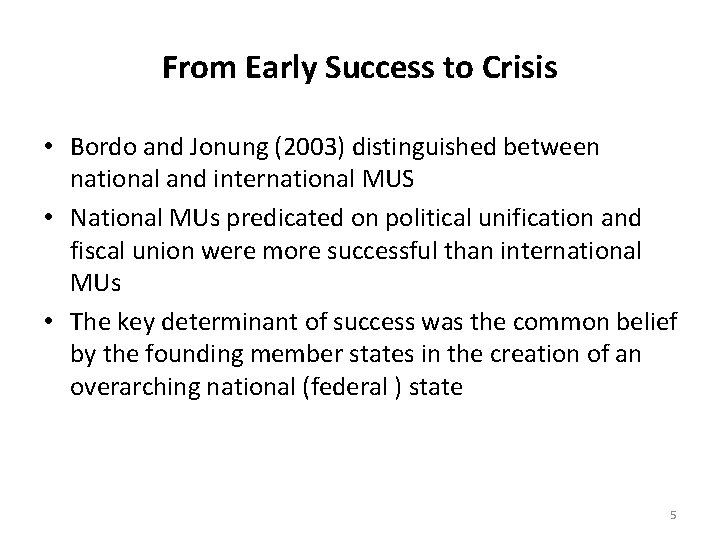 From Early Success to Crisis • Bordo and Jonung (2003) distinguished between national and
