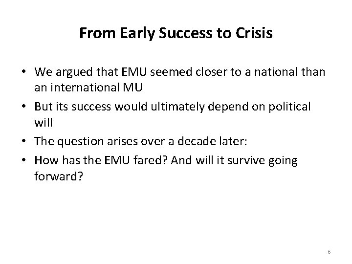 From Early Success to Crisis • We argued that EMU seemed closer to a