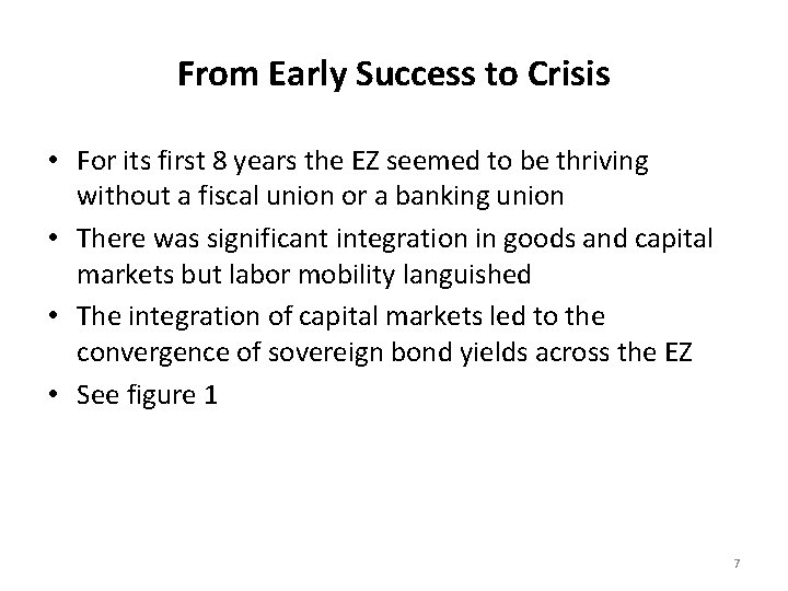 From Early Success to Crisis • For its first 8 years the EZ seemed