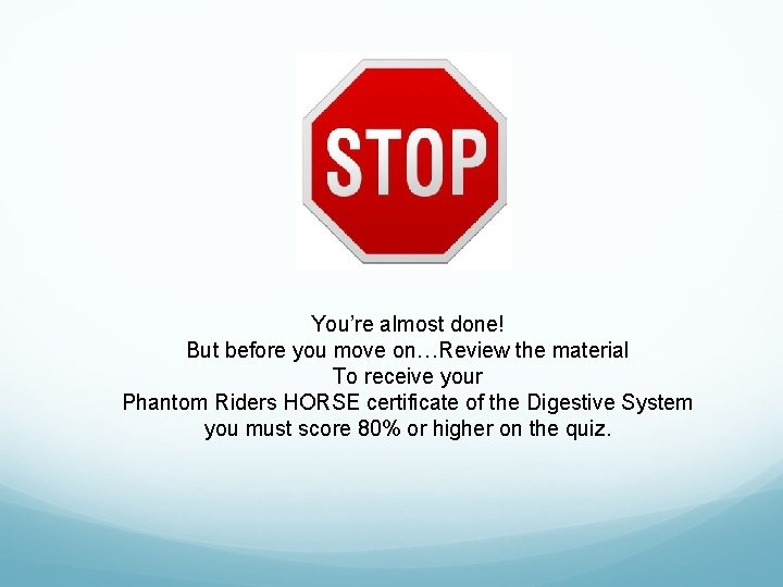 You're almost done! But before you move on…Review the material To receive your Phantom