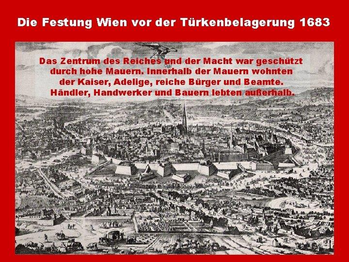 Die Festung Wien vor der Türkenbelagerung 1683 Das Zentrum des Reiches und der Macht