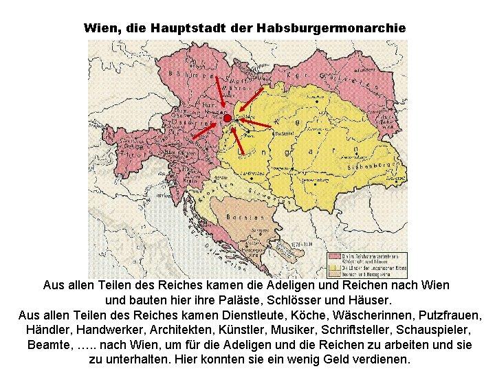 Wien, die Hauptstadt der Habsburgermonarchie Aus allen Teilen des Reiches kamen die Adeligen und