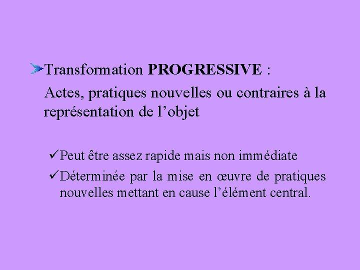 Transformation PROGRESSIVE : Actes, pratiques nouvelles ou contraires à la représentation de l'objet üPeut