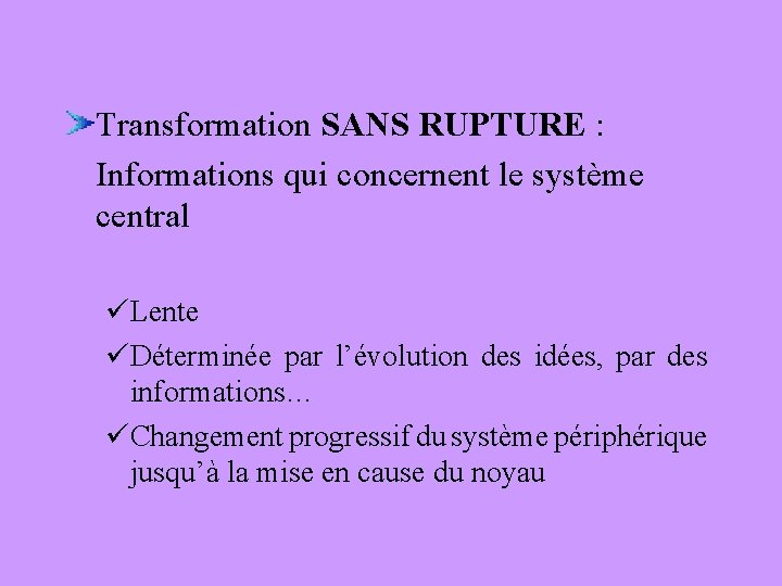Transformation SANS RUPTURE : Informations qui concernent le système central üLente üDéterminée par l'évolution