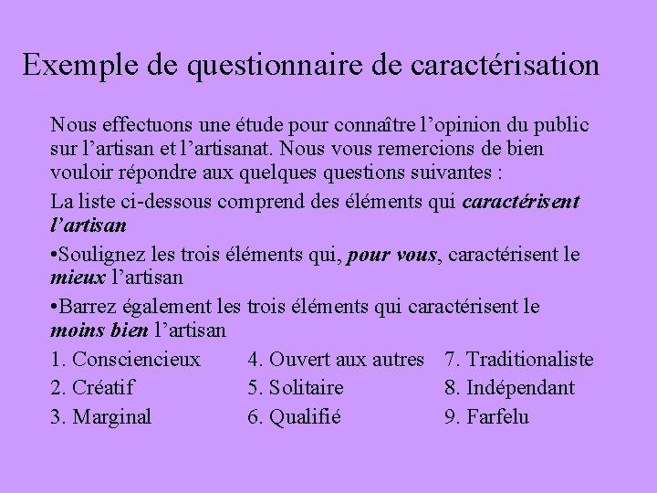Exemple de questionnaire de caractérisation Nous effectuons une étude pour connaître l'opinion du public