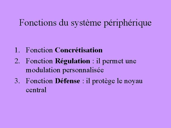 Fonctions du système périphérique 1. Fonction Concrétisation 2. Fonction Régulation : il permet une