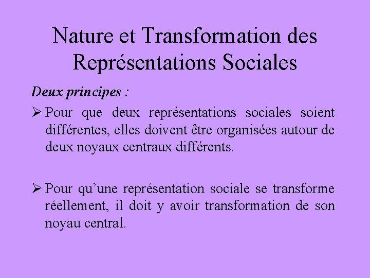 Nature et Transformation des Représentations Sociales Deux principes : Ø Pour que deux représentations