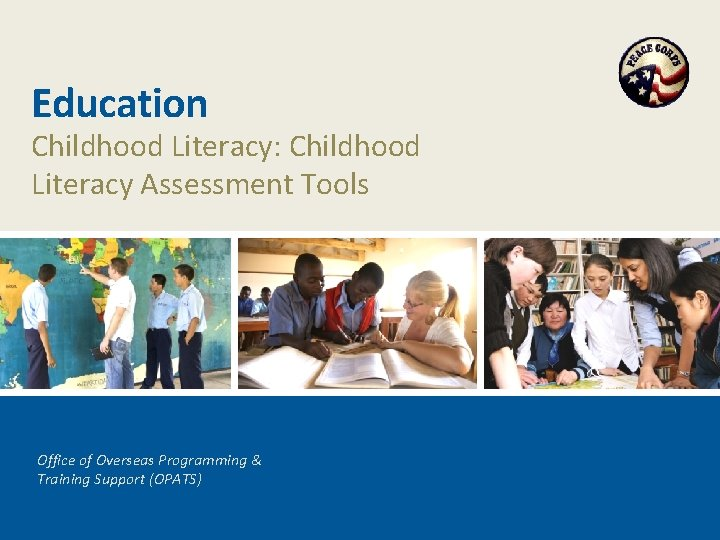 Education Childhood Literacy: Childhood Literacy Assessment Tools Office of Overseas Programming & Training Support