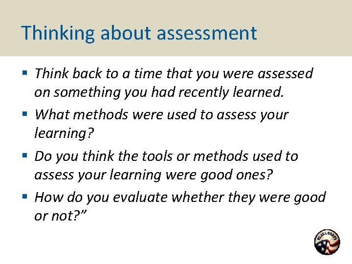 Thinking about assessment § Think back to a time that you were assessed on