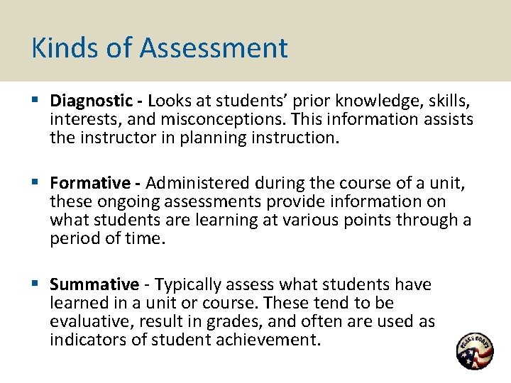Kinds of Assessment § Diagnostic - Looks at students' prior knowledge, skills, interests, and
