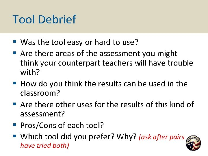 Tool Debrief § Was the tool easy or hard to use? § Are there