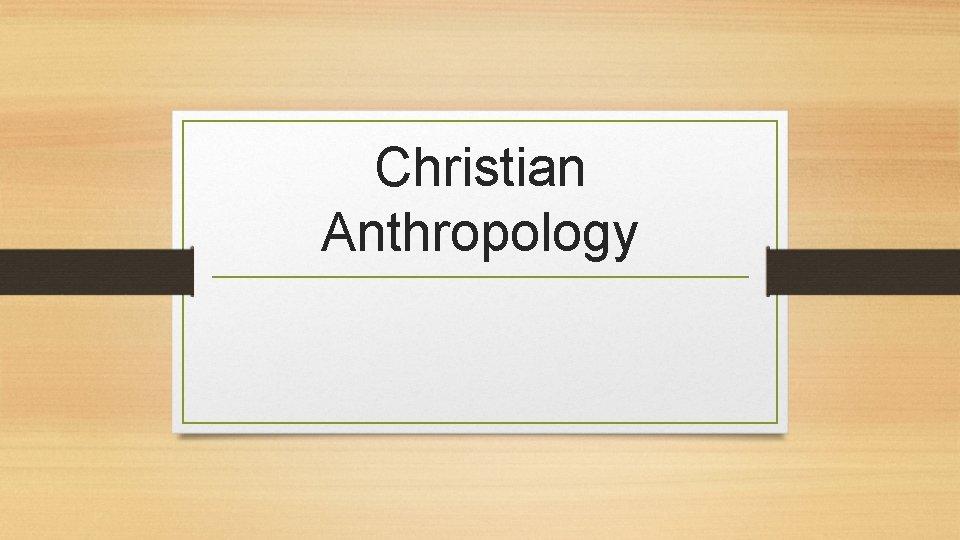 Christian Anthropology