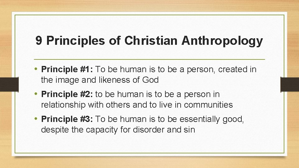 9 Principles of Christian Anthropology • Principle #1: To be human is to be