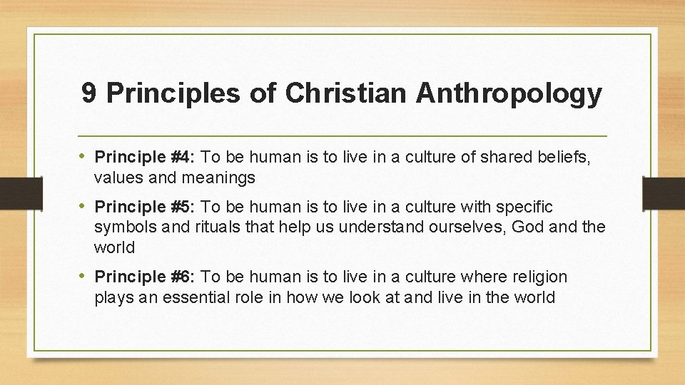 9 Principles of Christian Anthropology • Principle #4: To be human is to live