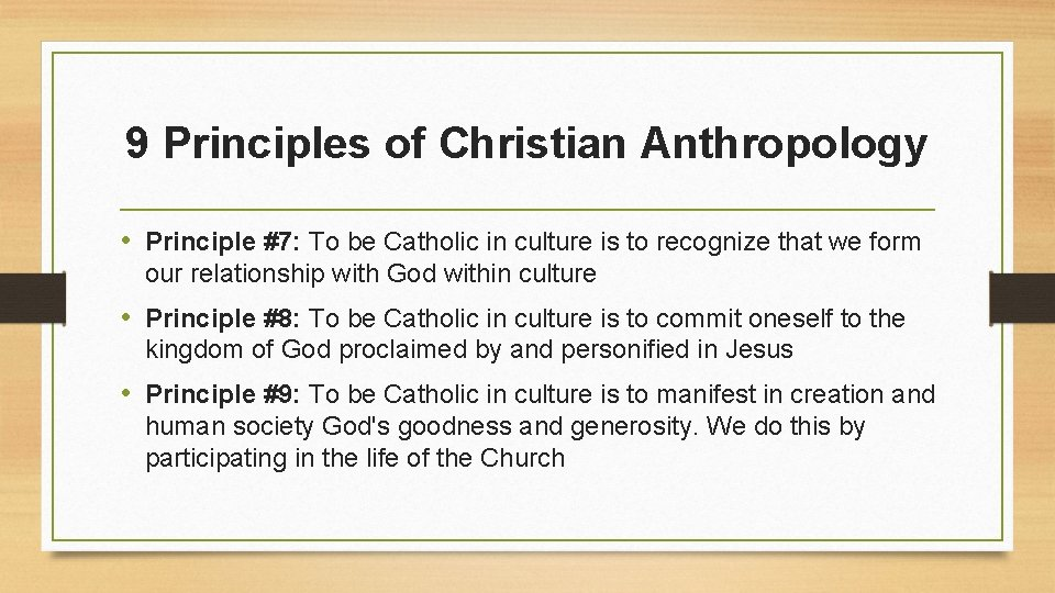 9 Principles of Christian Anthropology • Principle #7: To be Catholic in culture is