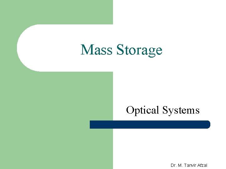 Mass Storage Optical Systems Dr. M. Tanvir Afzal