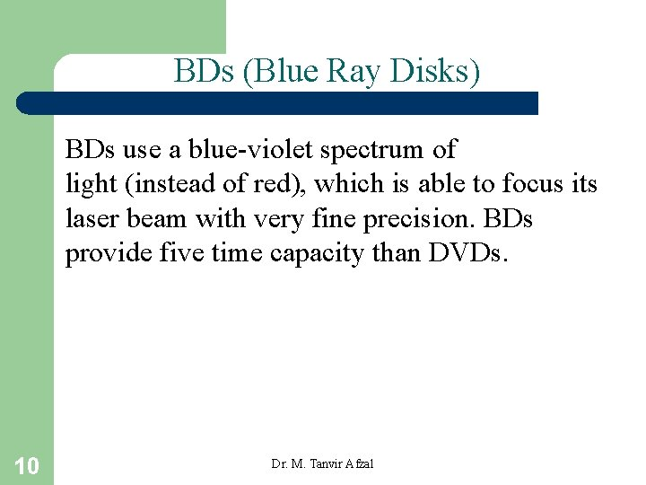 BDs (Blue Ray Disks) BDs use a blue-violet spectrum of light (instead of red),