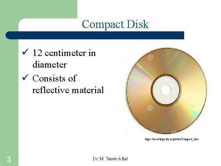 Compact Disk ü 12 centimeter in diameter ü Consists of reflective material https: //en.