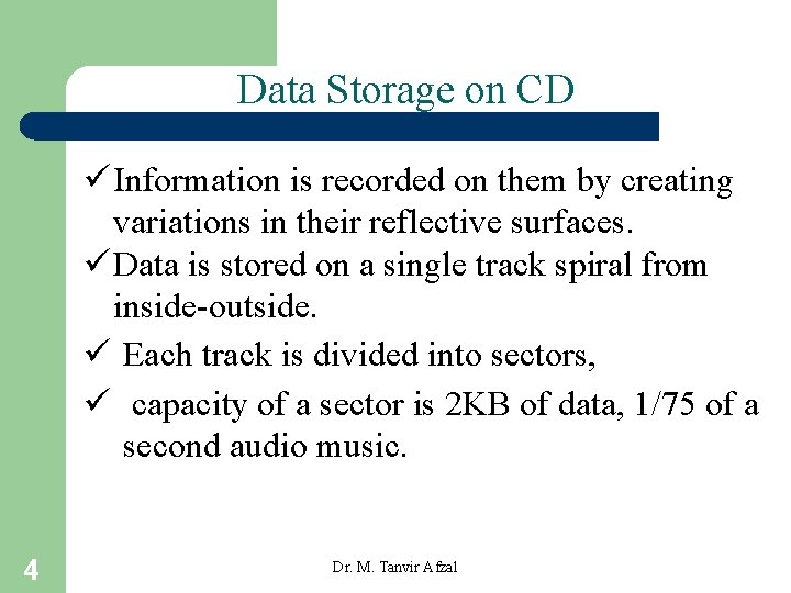 Data Storage on CD ü Information is recorded on them by creating variations in