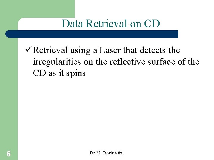 Data Retrieval on CD ü Retrieval using a Laser that detects the irregularities on