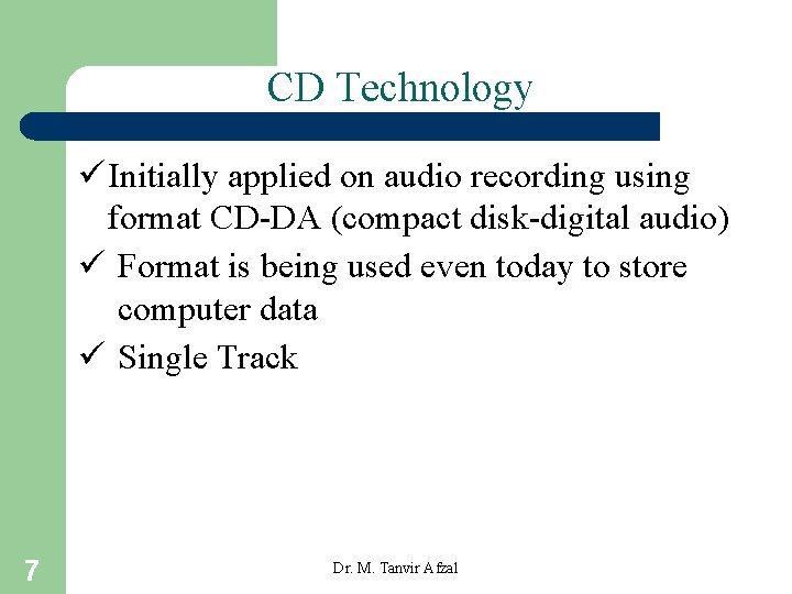 CD Technology ü Initially applied on audio recording using format CD-DA (compact disk-digital audio)