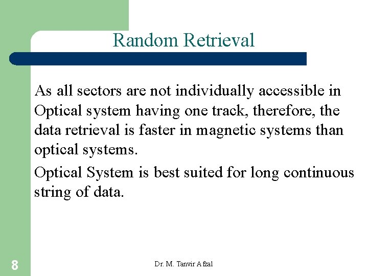 Random Retrieval As all sectors are not individually accessible in Optical system having one