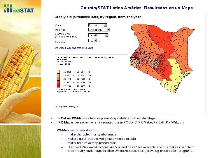 Country. STAT Latino América, Resultados en un Mapa • • PC-Axis PX-Map is a