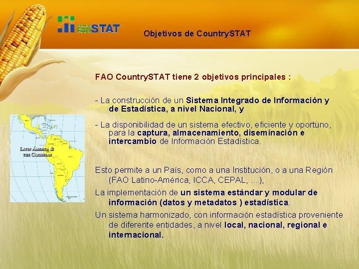 Objetivos de Country. STAT FAO Country. STAT tiene 2 objetivos principales : - La