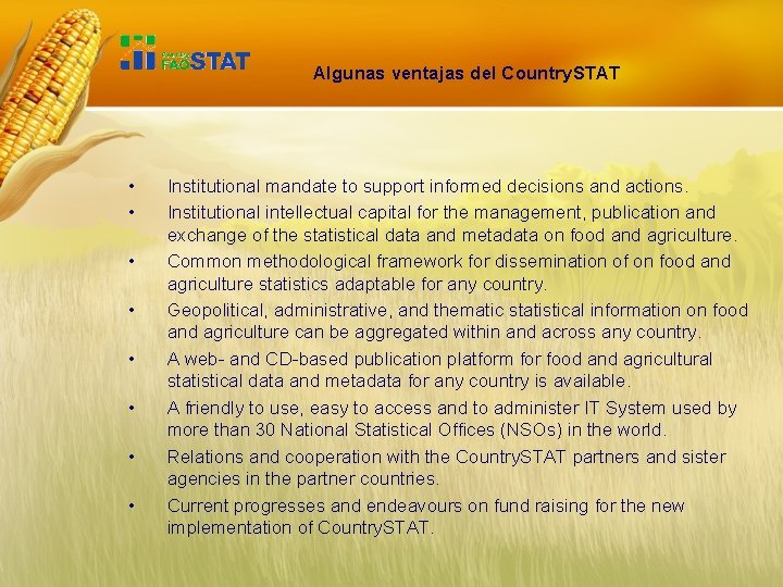 Algunas ventajas del Country. STAT • • Institutional mandate to support informed decisions and