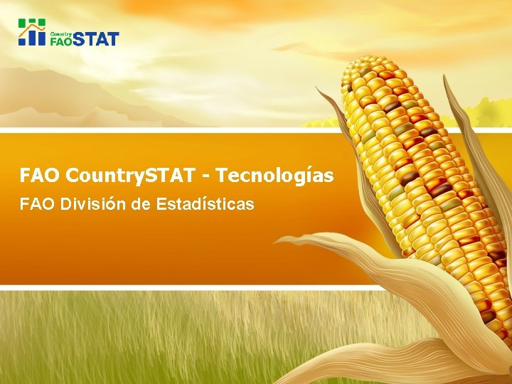 FAO Country. STAT - Tecnologías FAO División de Estadísticas