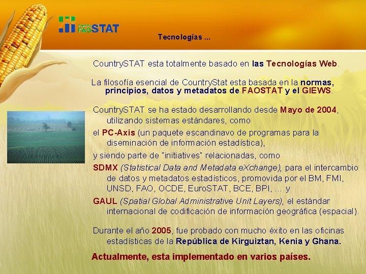 Tecnologías. . . Country. STAT esta totalmente basado en las Tecnologías Web. La filosofía