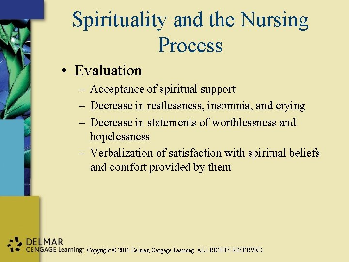 Spirituality and the Nursing Process • Evaluation – Acceptance of spiritual support – Decrease
