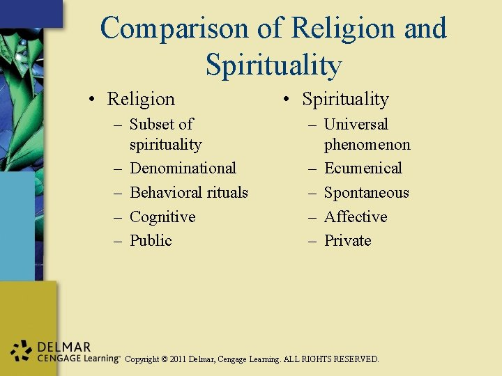 Comparison of Religion and Spirituality • Religion – Subset of spirituality – Denominational –