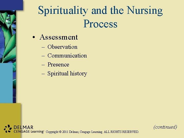 Spirituality and the Nursing Process • Assessment – – Observation Communication Presence Spiritual history