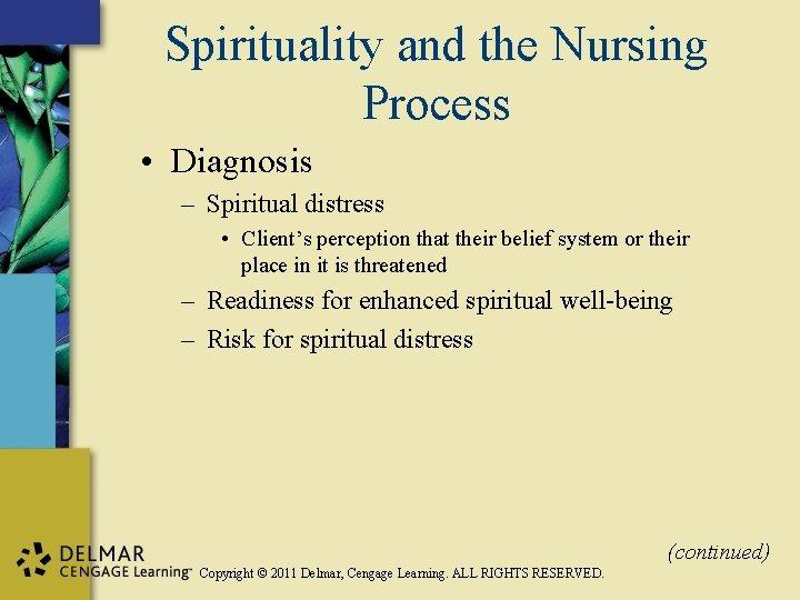 Spirituality and the Nursing Process • Diagnosis – Spiritual distress • Client's perception that