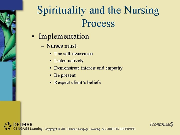 Spirituality and the Nursing Process • Implementation – Nurses must: • • • Use