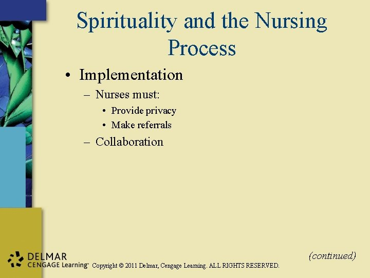 Spirituality and the Nursing Process • Implementation – Nurses must: • Provide privacy •