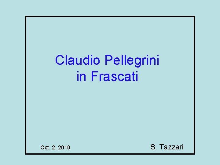 Claudio Pellegrini in Frascati Oct. 2, 2010 S. Tazzari